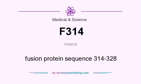 What does F314 mean? It stands for fusion protein sequence 314-328
