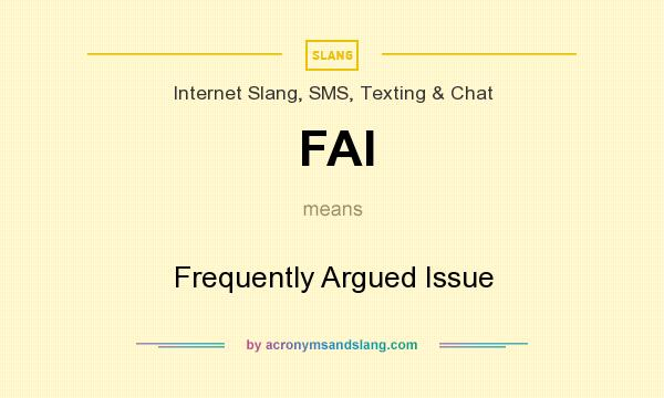 What does FAI mean? It stands for Frequently Argued Issue