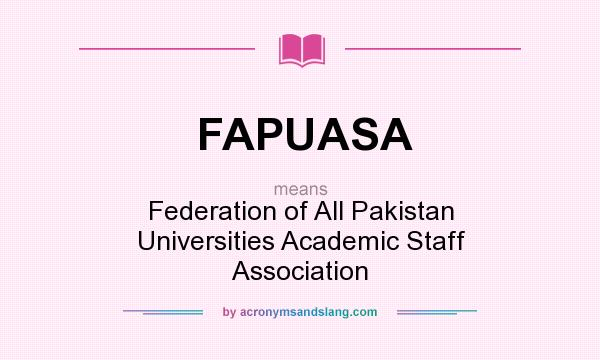 What does FAPUASA mean? It stands for Federation of All Pakistan Universities Academic Staff Association