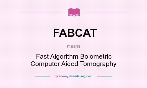 What does FABCAT mean? It stands for Fast Algorithm Bolometric Computer Aided Tomography