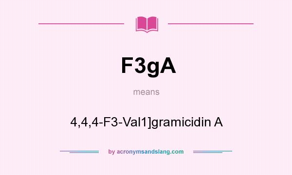 What does F3gA mean? It stands for 4,4,4-F3-Val1]gramicidin A