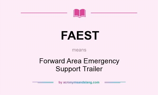 What does FAEST mean? It stands for Forward Area Emergency Support Trailer