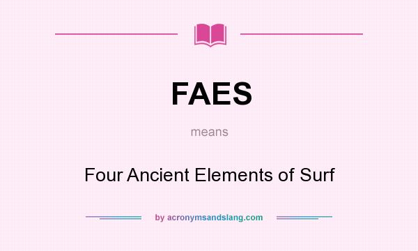 What does FAES mean? It stands for Four Ancient Elements of Surf