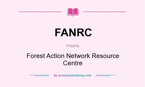 What does FANRC mean? It stands for Forest Action Network Resource Centre