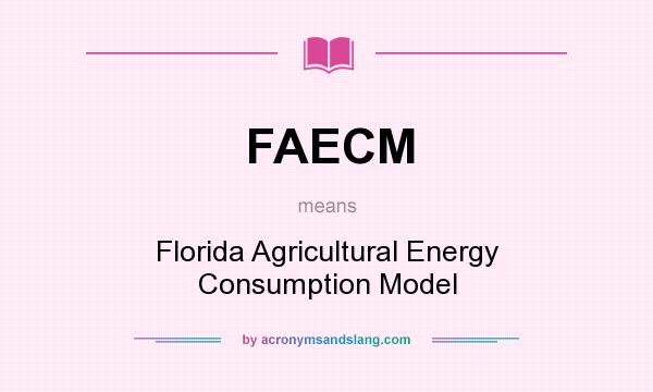 What does FAECM mean? It stands for Florida Agricultural Energy Consumption Model