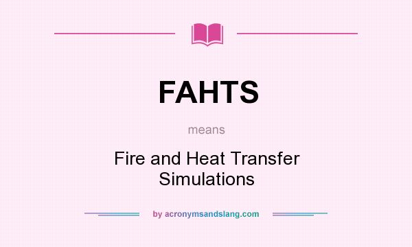What does FAHTS mean? It stands for Fire and Heat Transfer Simulations