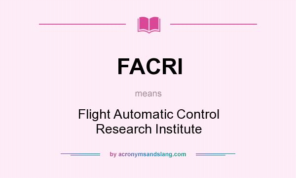 What does FACRI mean? It stands for Flight Automatic Control Research Institute
