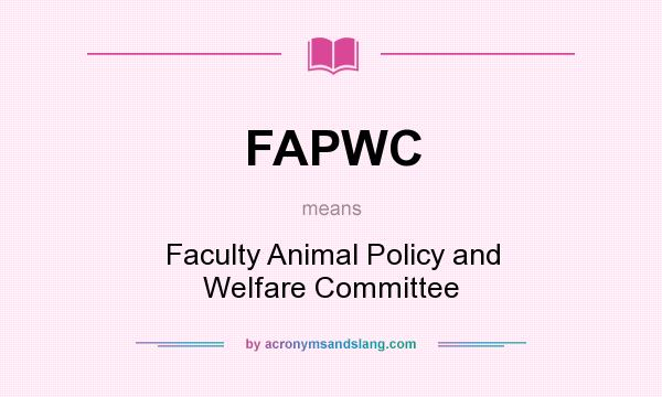 What does FAPWC mean? It stands for Faculty Animal Policy and Welfare Committee