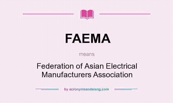 What does FAEMA mean? It stands for Federation of Asian Electrical Manufacturers Association