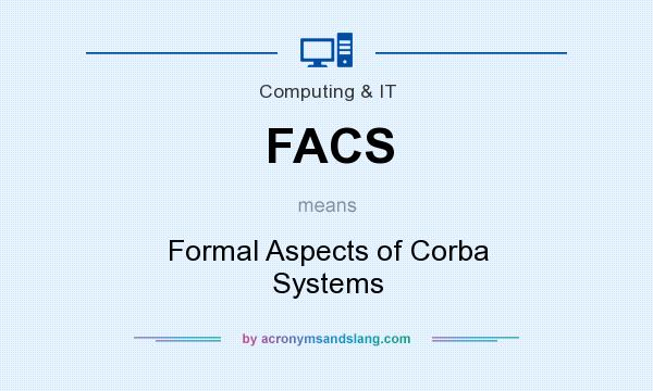 What does FACS mean? It stands for Formal Aspects of Corba Systems