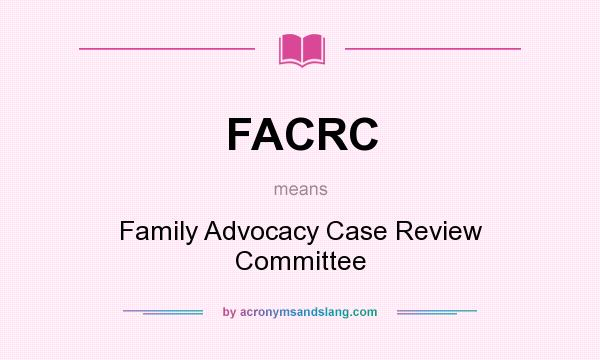 What does FACRC mean? It stands for Family Advocacy Case Review Committee