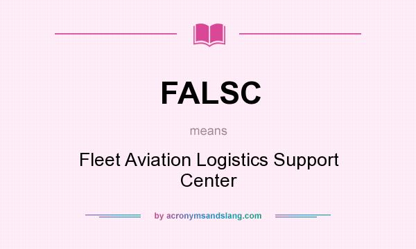 What does FALSC mean? It stands for Fleet Aviation Logistics Support Center
