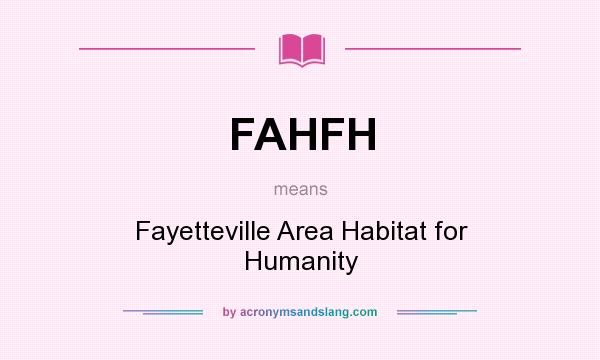 What does FAHFH mean? It stands for Fayetteville Area Habitat for Humanity