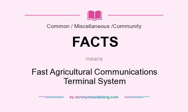 What does FACTS mean? It stands for Fast Agricultural Communications Terminal System