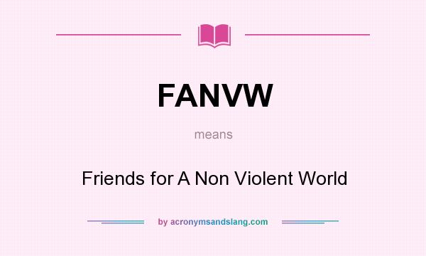 What does FANVW mean? It stands for Friends for A Non Violent World