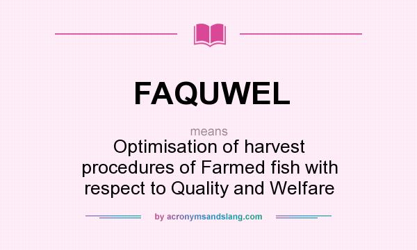 What does FAQUWEL mean? It stands for Optimisation of harvest procedures of Farmed fish with respect to Quality and Welfare