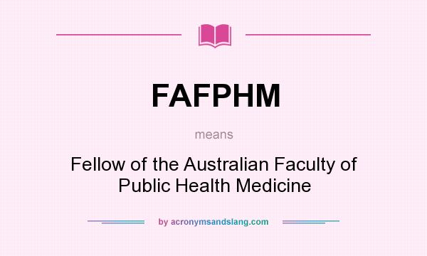 What does FAFPHM mean? It stands for Fellow of the Australian Faculty of Public Health Medicine