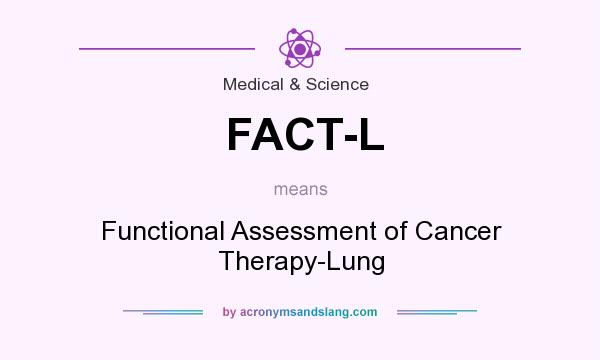 What does FACT-L mean? It stands for Functional Assessment of Cancer Therapy-Lung