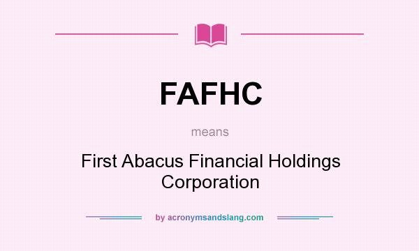 What does FAFHC mean? It stands for First Abacus Financial Holdings Corporation