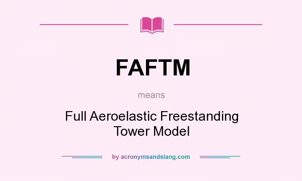 What does FAFTM mean? It stands for Full Aeroelastic Freestanding Tower Model
