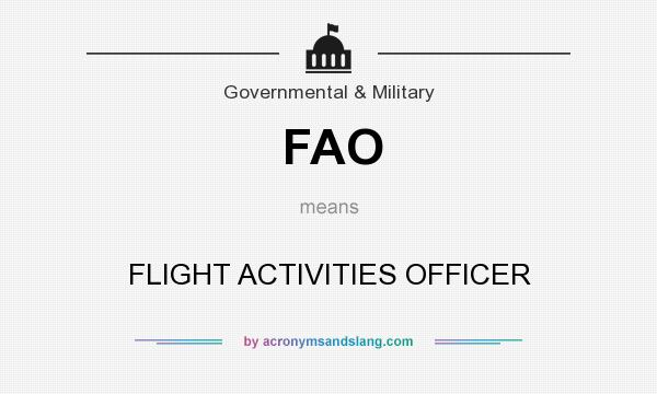 What does FAO mean? It stands for FLIGHT ACTIVITIES OFFICER