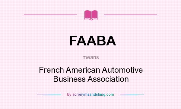 What does FAABA mean? It stands for French American Automotive Business Association