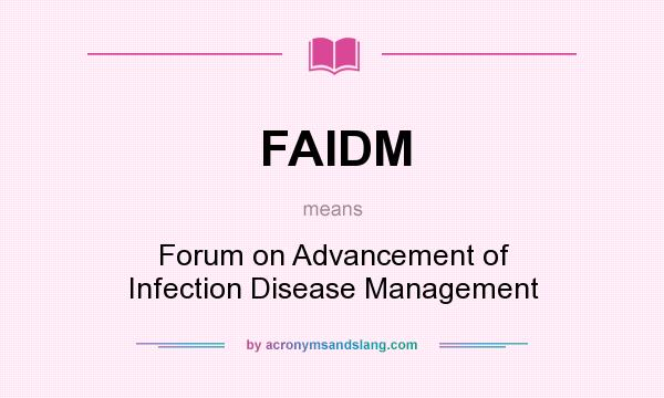 What does FAIDM mean? It stands for Forum on Advancement of Infection Disease Management