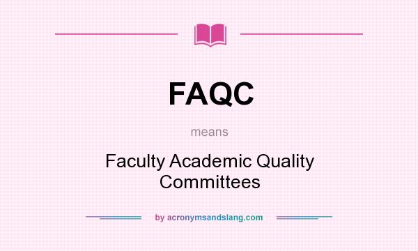 What does FAQC mean? It stands for Faculty Academic Quality Committees