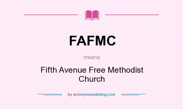 What does FAFMC mean? It stands for Fifth Avenue Free Methodist Church