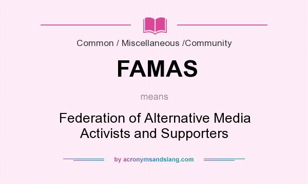 What does FAMAS mean? It stands for Federation of Alternative Media Activists and Supporters