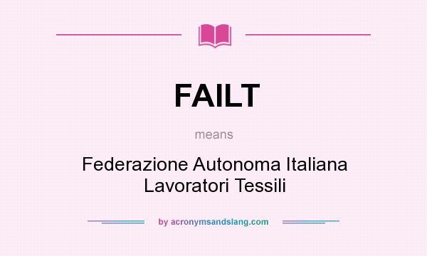 What does FAILT mean? It stands for Federazione Autonoma Italiana Lavoratori Tessili