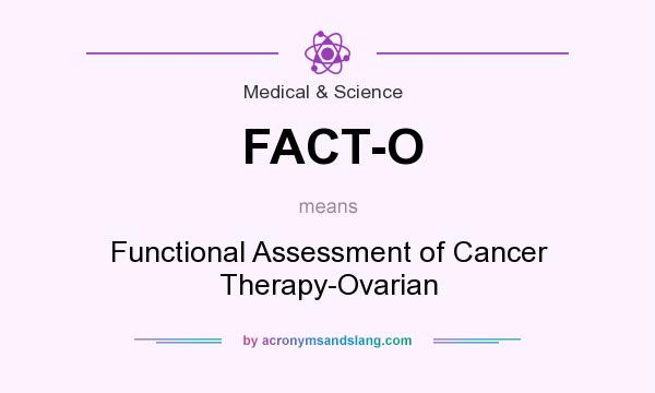 What does FACT-O mean? It stands for Functional Assessment of Cancer Therapy-Ovarian