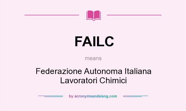 What does FAILC mean? It stands for Federazione Autonoma Italiana Lavoratori Chimici