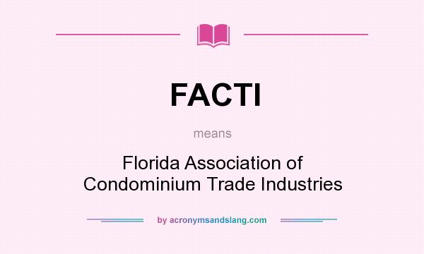What does FACTI mean? It stands for Florida Association of Condominium Trade Industries