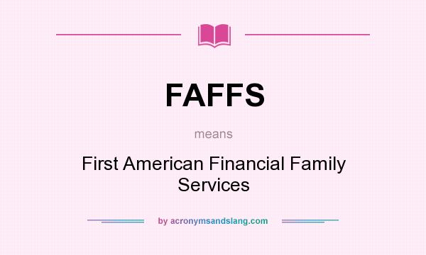 What does FAFFS mean? It stands for First American Financial Family Services