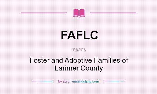 What does FAFLC mean? It stands for Foster and Adoptive Families of Larimer County