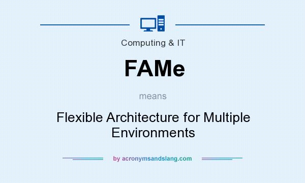 What does FAMe mean? It stands for Flexible Architecture for Multiple Environments
