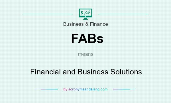 What does FABs mean? It stands for Financial and Business Solutions