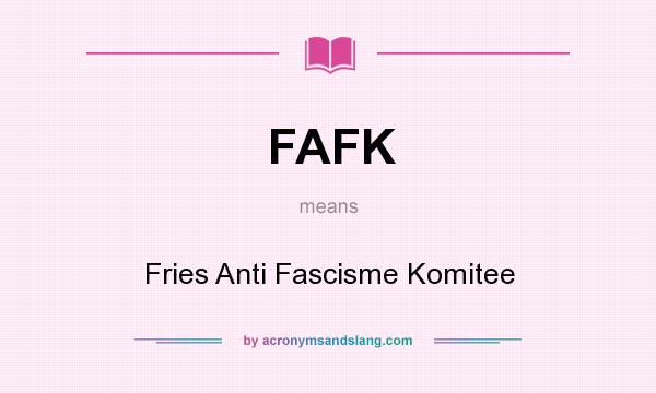 What does FAFK mean? It stands for Fries Anti Fascisme Komitee