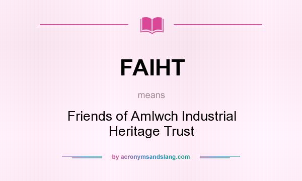 What does FAIHT mean? It stands for Friends of Amlwch Industrial Heritage Trust