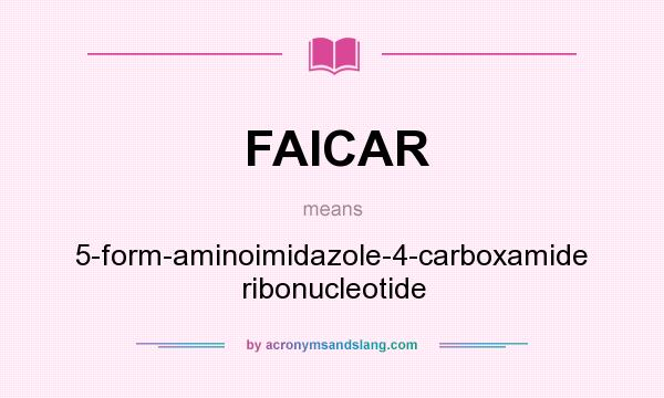 What does FAICAR mean? It stands for 5-form-aminoimidazole-4-carboxamide ribonucleotide