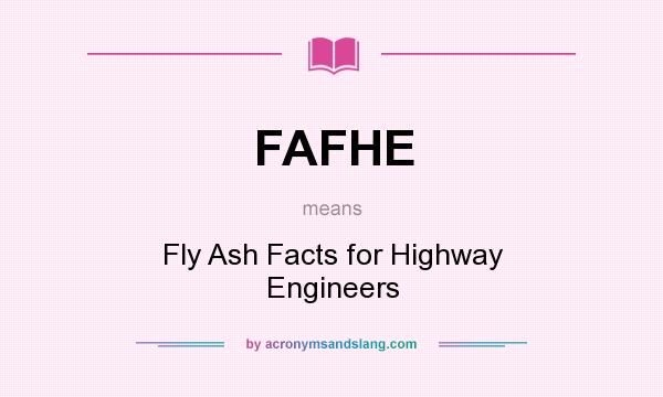 What does FAFHE mean? It stands for Fly Ash Facts for Highway Engineers