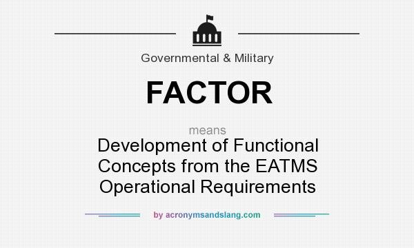 What does FACTOR mean? It stands for Development of Functional Concepts from the EATMS Operational Requirements