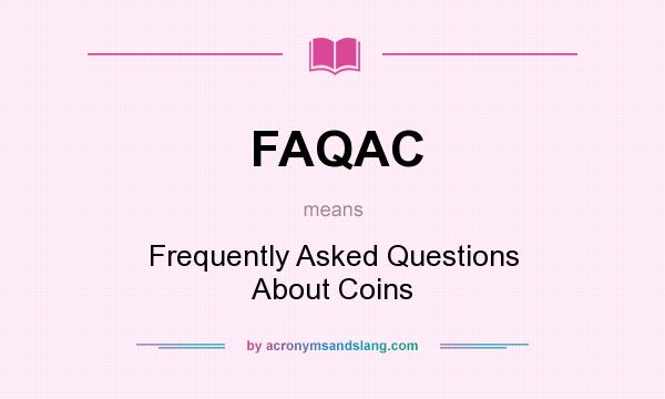 What does FAQAC mean? It stands for Frequently Asked Questions About Coins