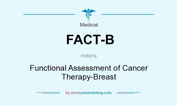 What does FACT-B mean? It stands for Functional Assessment of Cancer Therapy-Breast
