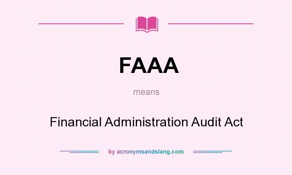 What does FAAA mean? It stands for Financial Administration Audit Act