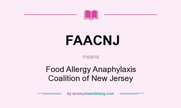 What does FAACNJ mean? It stands for Food Allergy Anaphylaxis Coalition of New Jersey
