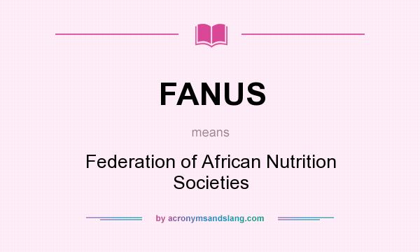 What does FANUS mean? It stands for Federation of African Nutrition Societies