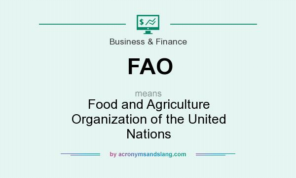 What does FAO mean? It stands for Food and Agriculture Organization of the United Nations