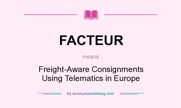 What does FACTEUR mean? It stands for Freight-Aware Consignments Using Telematics in Europe